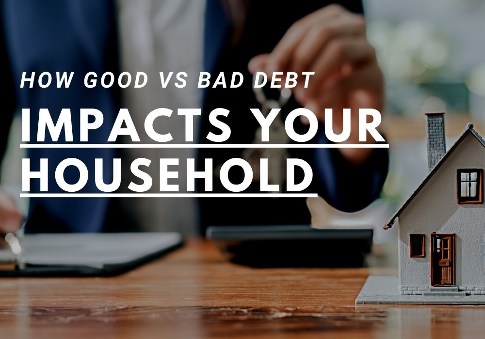 How Good vs Bad Debt Impacts Your Household